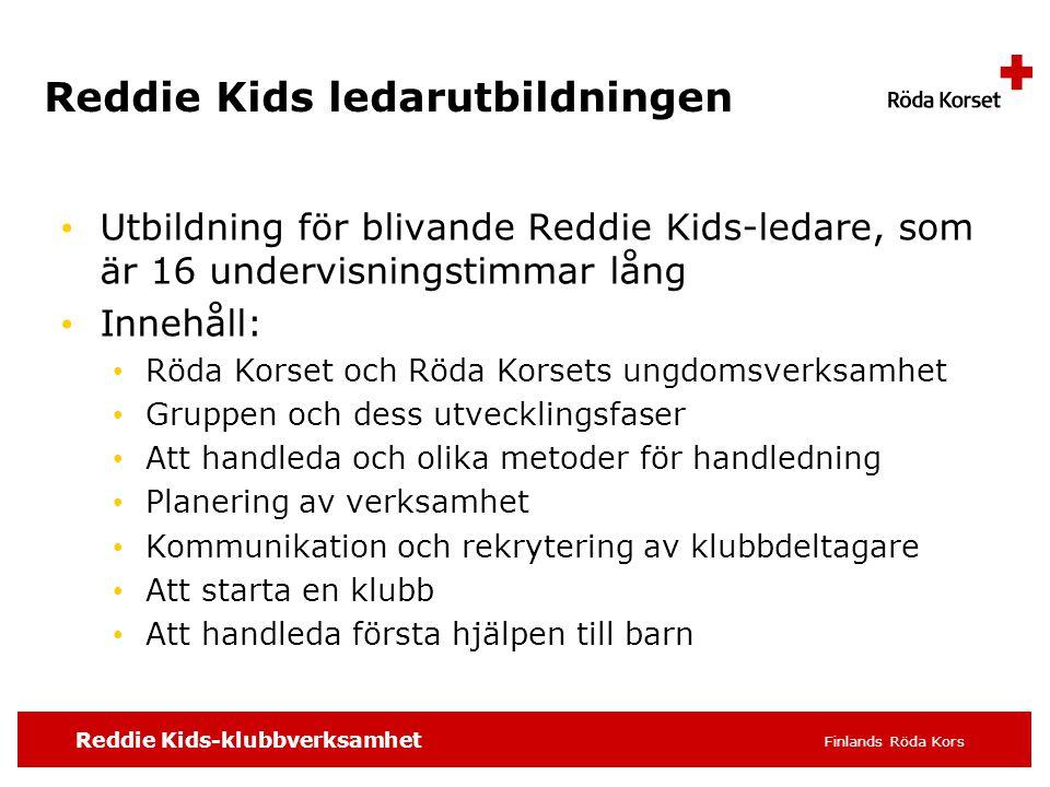 Reddie Kids-klubbverksamhet Finlands Röda Kors Reddie Kids ledarutbildningen • Utbildning för blivande Reddie Kids-ledare, som är 16 undervisningstimm