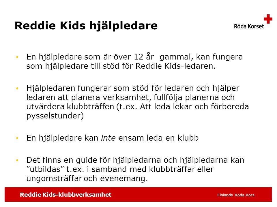 Reddie Kids-klubbverksamhet Finlands Röda Kors Reddie Kids hjälpledare • En hjälpledare som är över 12 år gammal, kan fungera som hjälpledare till stö