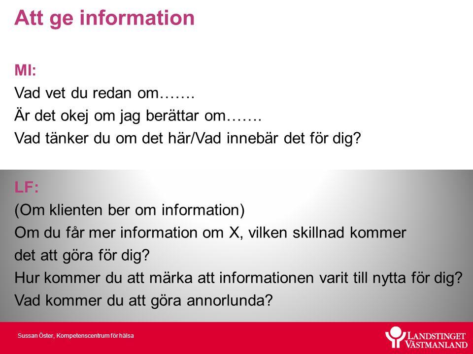 Sussan Öster, Kompetenscentrum för hälsa Att ge information MI: Vad vet du redan om……. Är det okej om jag berättar om……. Vad tänker du om det här/Vad