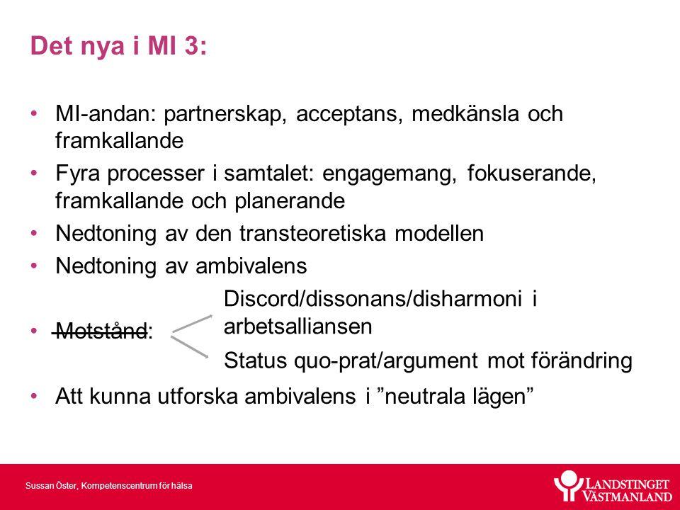 Sussan Öster, Kompetenscentrum för hälsa Det nya i MI 3: •MI-andan: partnerskap, acceptans, medkänsla och framkallande •Fyra processer i samtalet: eng