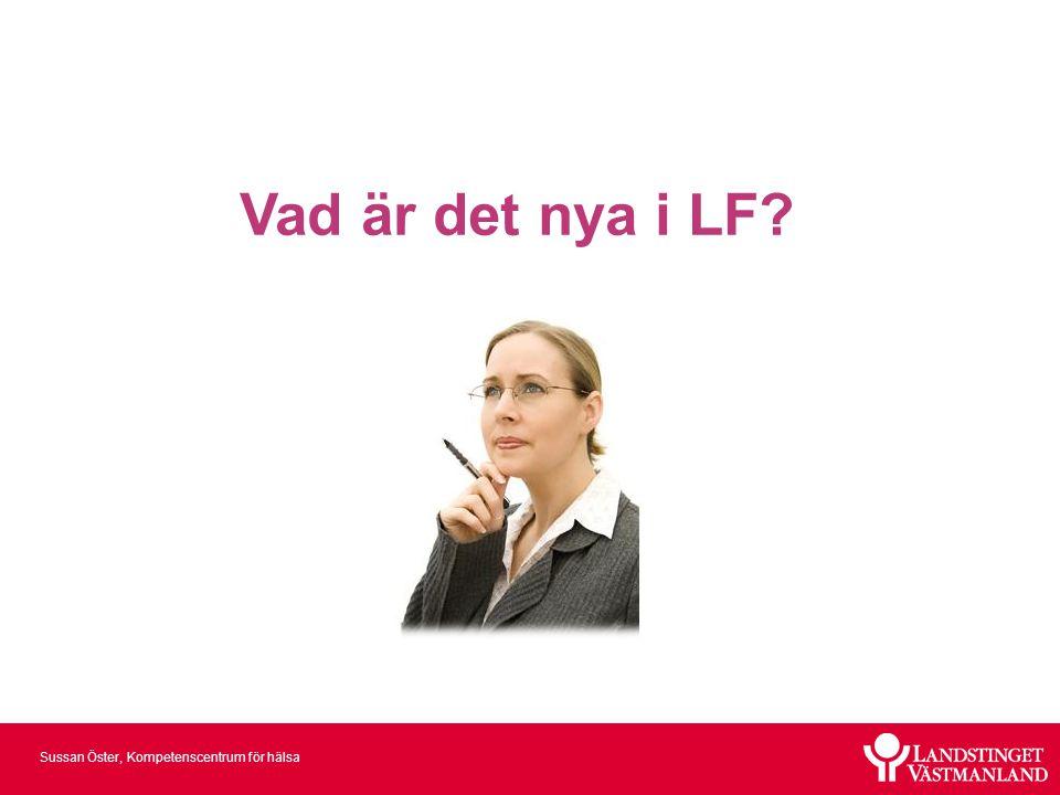 Sussan Öster, Kompetenscentrum för hälsa Vad är det nya i LF?