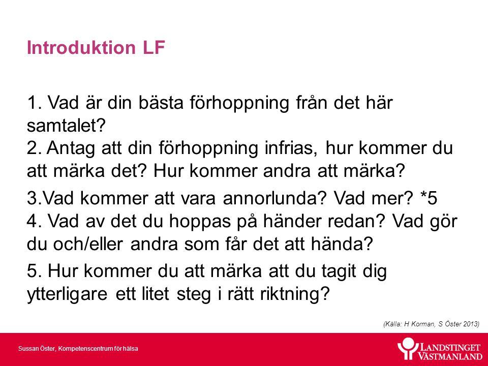 Sussan Öster, Kompetenscentrum för hälsa Introduktion LF 1. Vad är din bästa förhoppning från det här samtalet? 2. Antag att din förhoppning infrias,