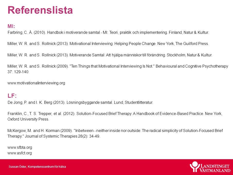Sussan Öster, Kompetenscentrum för hälsa Referenslista MI: Farbring, C. Å. (2010). Handbok i motiverande samtal - MI: Teori, praktik och implementerin
