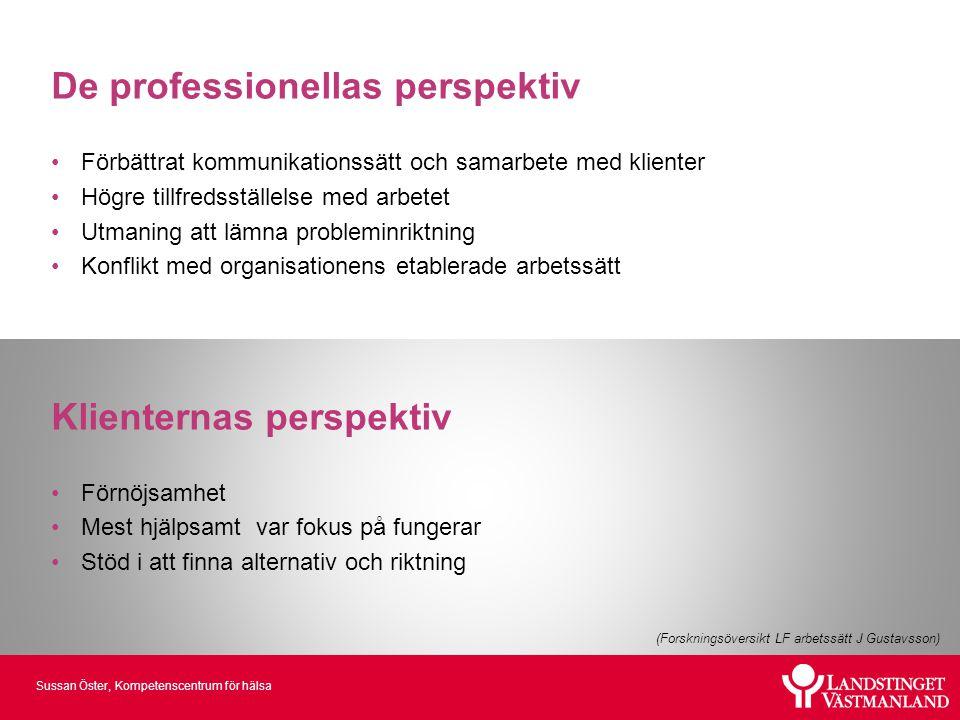 Sussan Öster, Kompetenscentrum för hälsa De professionellas perspektiv •Förbättrat kommunikationssätt och samarbete med klienter •Högre tillfredsställ