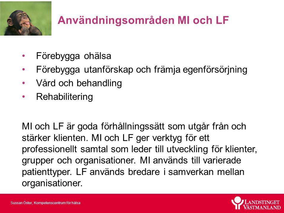Sussan Öster, Kompetenscentrum för hälsa Användningsområden MI och LF •Förebygga ohälsa •Förebygga utanförskap och främja egenförsörjning •Vård och be