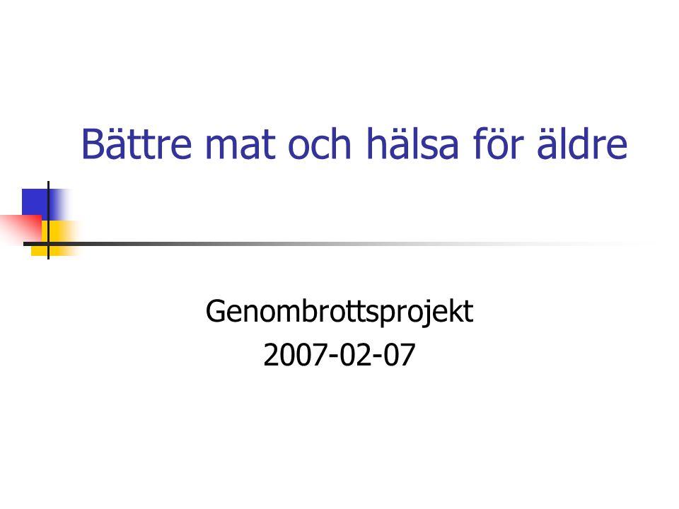 Bättre mat och hälsa för äldre Genombrottsprojekt 2007-02-07