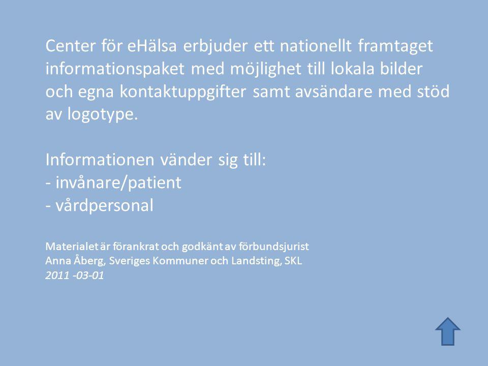 Målet med kommunikationen Invånare/patient ska få information om : - Vad sammanhållen journalföring innebär i praktiken - Att man kan spärra sina uppgifter i journalen - Vart man vänder sig för att spärra/häva uppgifter i journalen - Att registrering om vem som tagit del av journaluppgifter sker och därmed loggas - Att utdrag ur så kallad logg är möjlig Hälso- och sjukvårdspersonal ska få information om: - Patientdatalagen, PDL [2008:355] från 1 juli 2008 som möjliggör sammanhållen journalföring - Vad sammanhållen journalföring innebär - Hur och vilken information vi ger våra patienter
