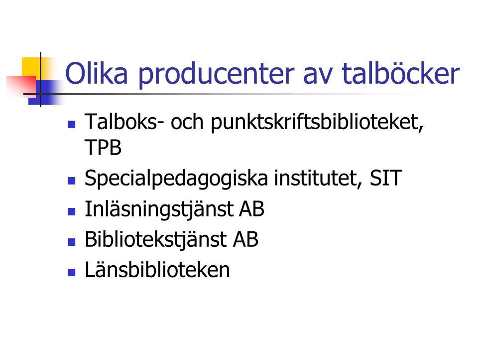 Olika producenter av talböcker  Talboks- och punktskriftsbiblioteket, TPB  Specialpedagogiska institutet, SIT  Inläsningstjänst AB  Bibliotekstjän