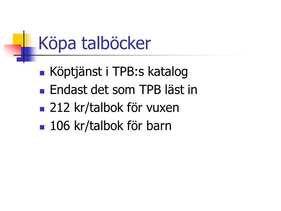 Köpa talböcker  Köptjänst i TPB:s katalog  Endast det som TPB läst in  212 kr/talbok för vuxen  106 kr/talbok för barn