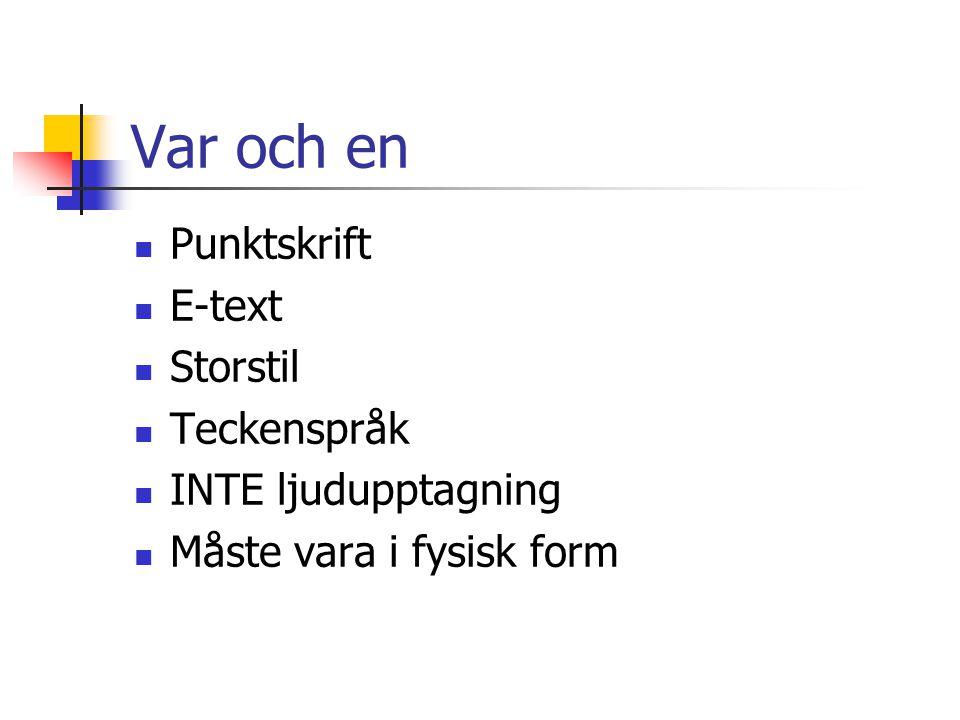 Var och en  Punktskrift  E-text  Storstil  Teckenspråk  INTE ljudupptagning  Måste vara i fysisk form