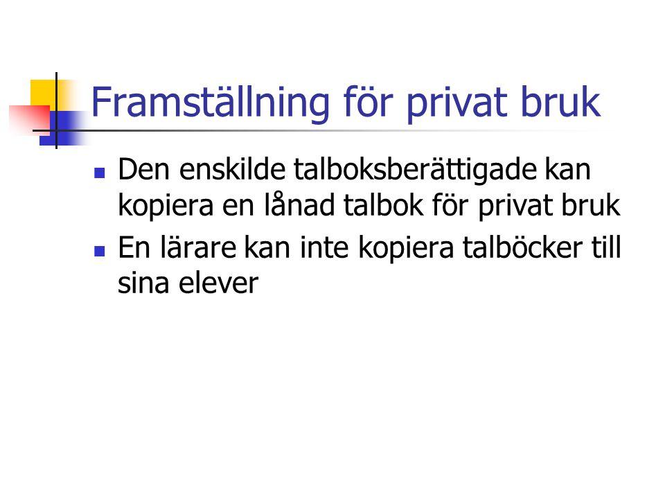 Framställning för privat bruk  Den enskilde talboksberättigade kan kopiera en lånad talbok för privat bruk  En lärare kan inte kopiera talböcker til