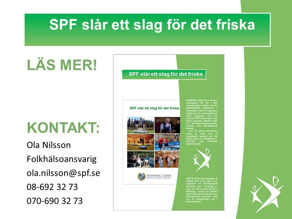 SPF slår ett slag för det FRISKA! LÄS MER! KONTAKT: Ola Nilsson Folkhälsoansvarig ola.nilsson@spf.se 08-692 32 73 070-690 32 73 SPF slår ett slag för