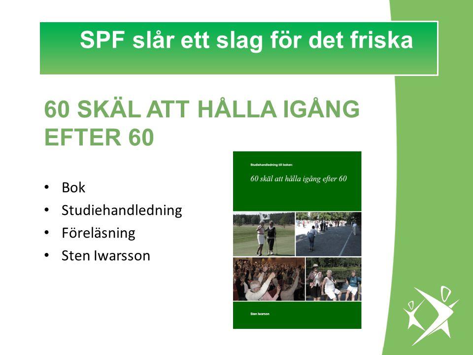 SPF slår ett slag för det FRISKA! SPF slår ett slag för det friska 60 SKÄL ATT HÅLLA IGÅNG EFTER 60 • Bok • Studiehandledning • Föreläsning • Sten Iwa
