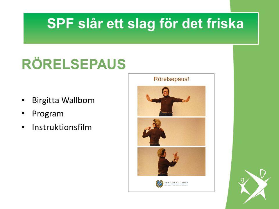 SPF slår ett slag för det FRISKA! RÖRELSEPAUS • Birgitta Wallbom • Program • Instruktionsfilm SPF slår ett slag för det friska