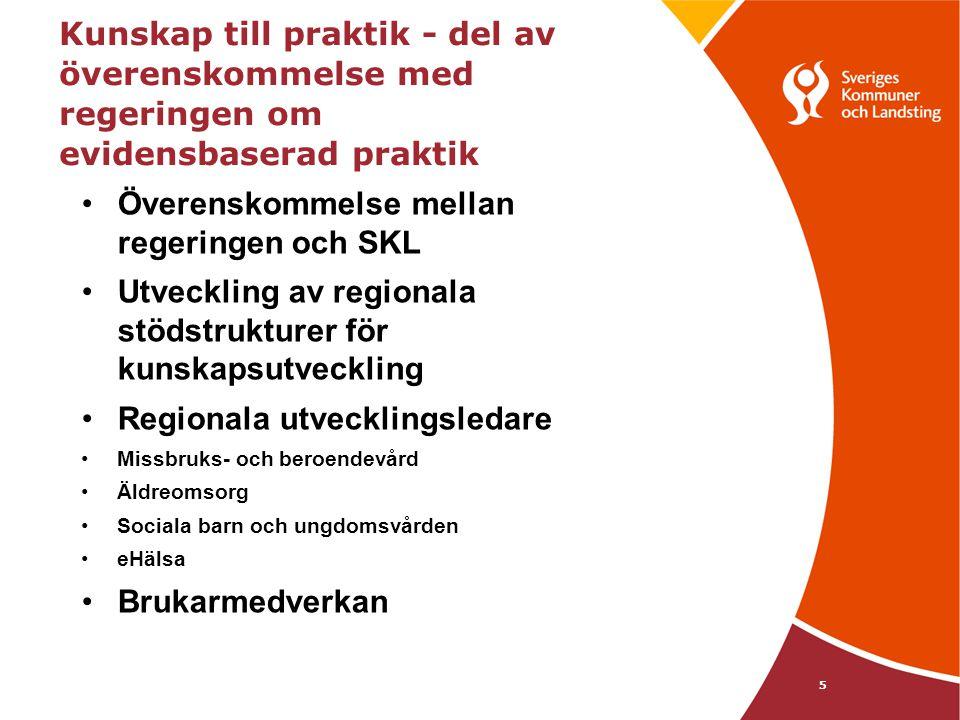 5 Kunskap till praktik - del av överenskommelse med regeringen om evidensbaserad praktik •Överenskommelse mellan regeringen och SKL •Utveckling av reg