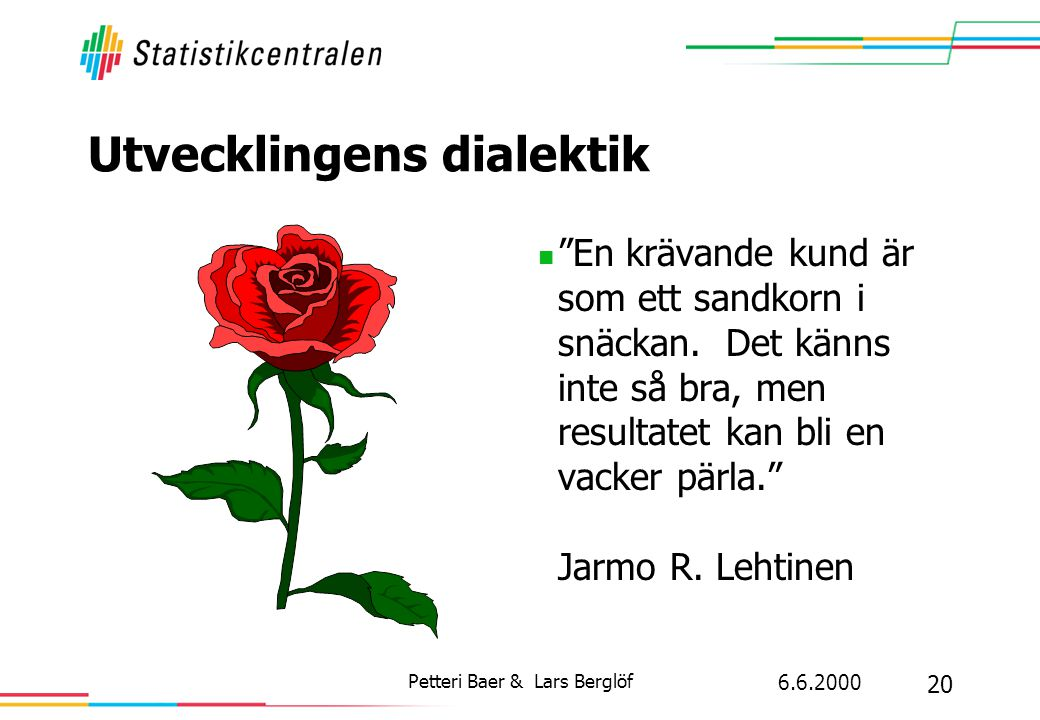 """6.6.2000 20 Petteri Baer & Lars Berglöf Utvecklingens dialektik  """"En krävande kund är som ett sandkorn i snäckan. Det känns inte så bra, men resultat"""