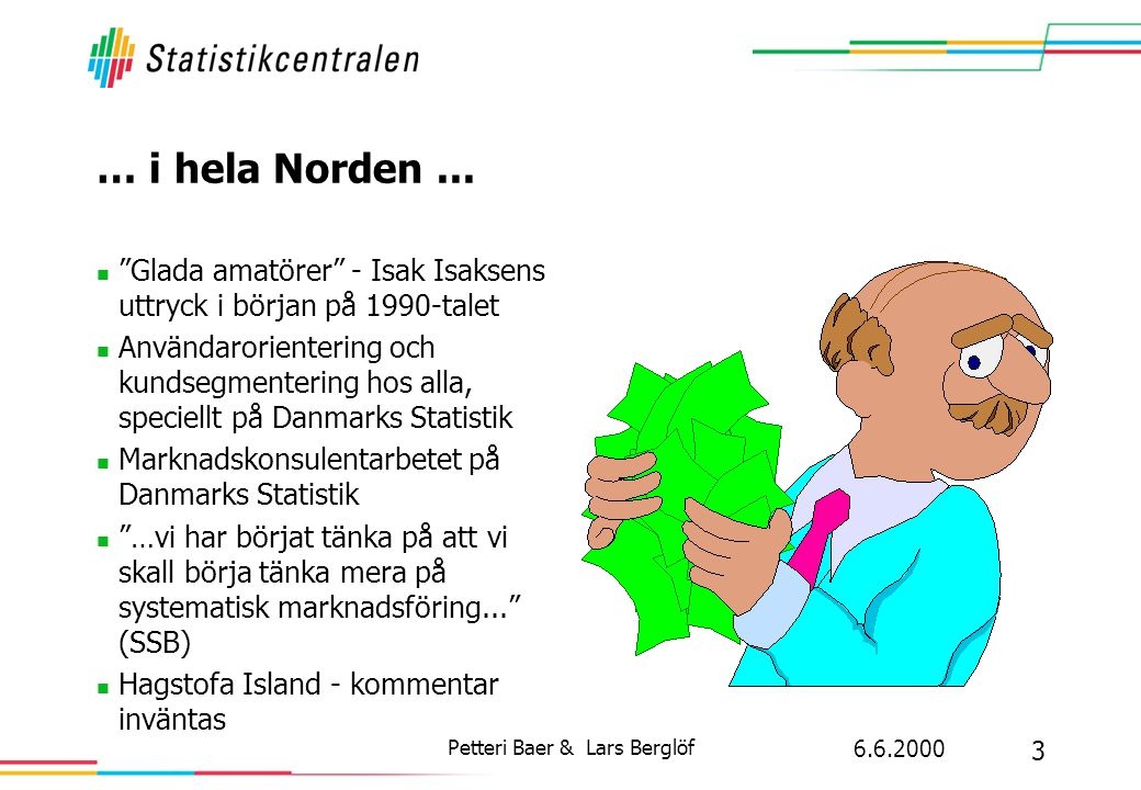 """6.6.2000 3 Petteri Baer & Lars Berglöf … i hela Norden...  """"Glada amatörer"""" - Isak Isaksens uttryck i början på 1990-talet  Användarorientering och"""