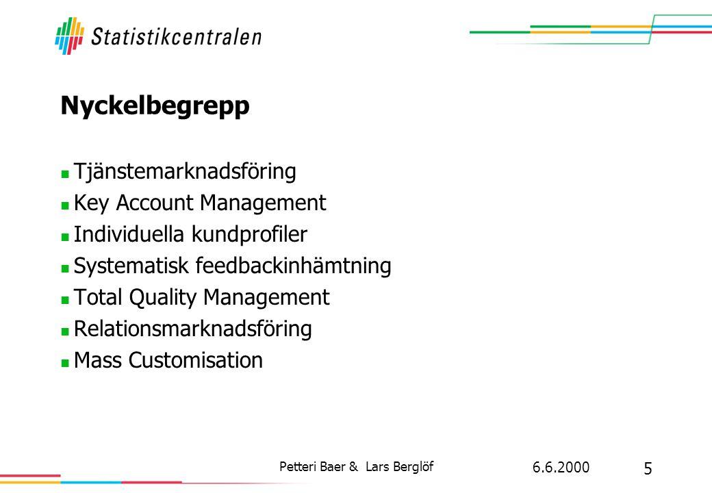 6.6.2000 5 Petteri Baer & Lars Berglöf Nyckelbegrepp  Tjänstemarknadsföring  Key Account Management  Individuella kundprofiler  Systematisk feedbackinhämtning  Total Quality Management  Relationsmarknadsföring  Mass Customisation