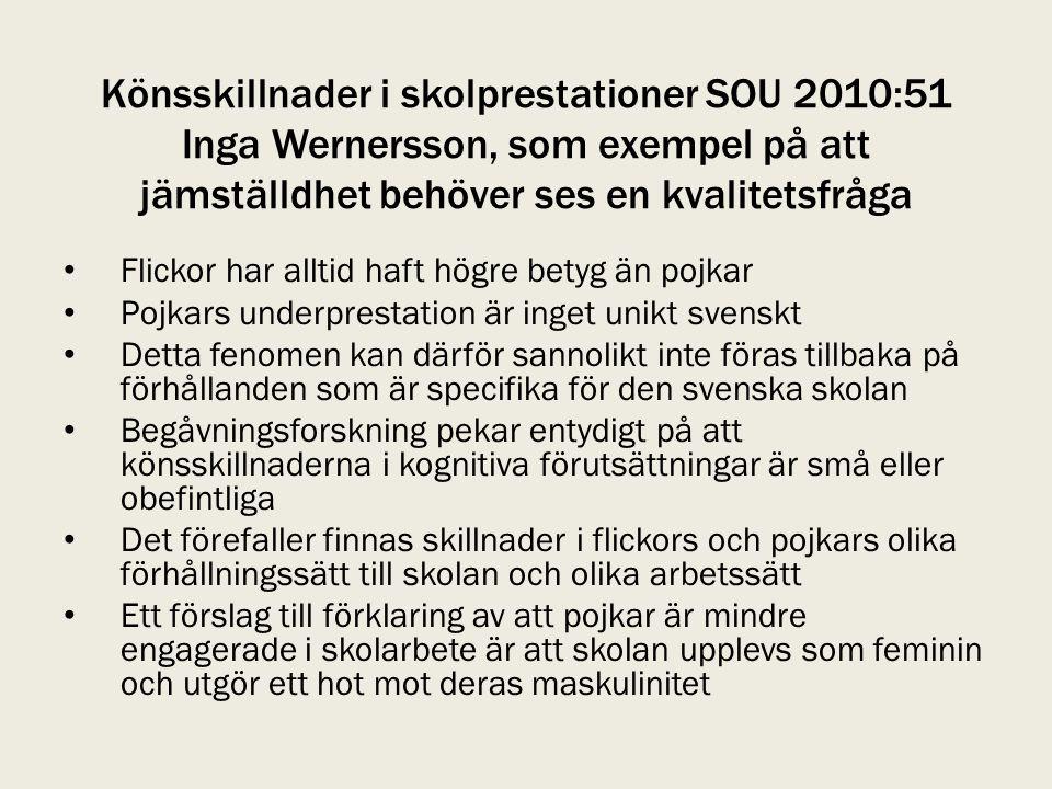Könsskillnader i skolprestationer SOU 2010:51 Inga Wernersson, som exempel på att jämställdhet behöver ses en kvalitetsfråga • Flickor har alltid haft