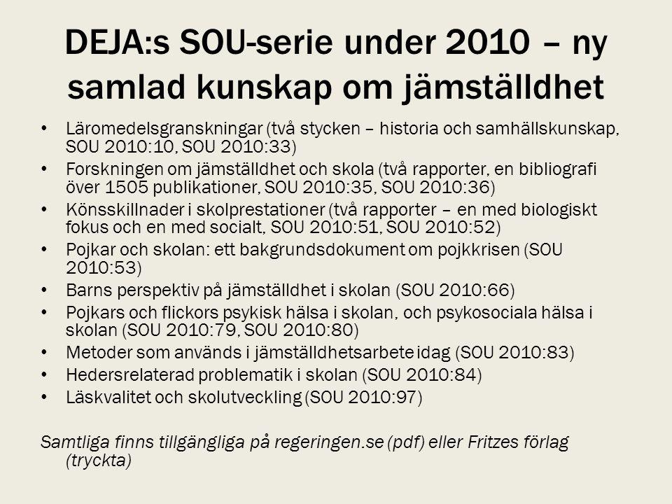 DEJA:s SOU-serie under 2010 – ny samlad kunskap om jämställdhet • Läromedelsgranskningar (två stycken – historia och samhällskunskap, SOU 2010:10, SOU