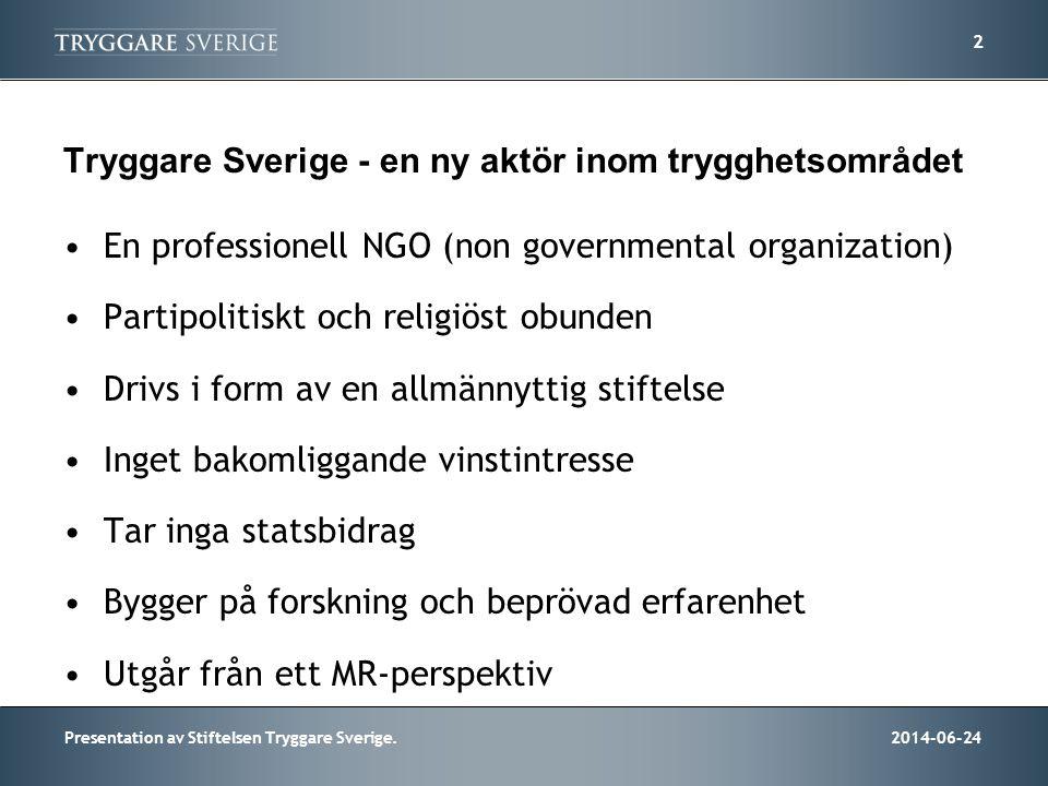 2014-06-24Presentation av Stiftelsen Tryggare Sverige. 2 Tryggare Sverige - en ny aktör inom trygghetsområdet •En professionell NGO (non governmental