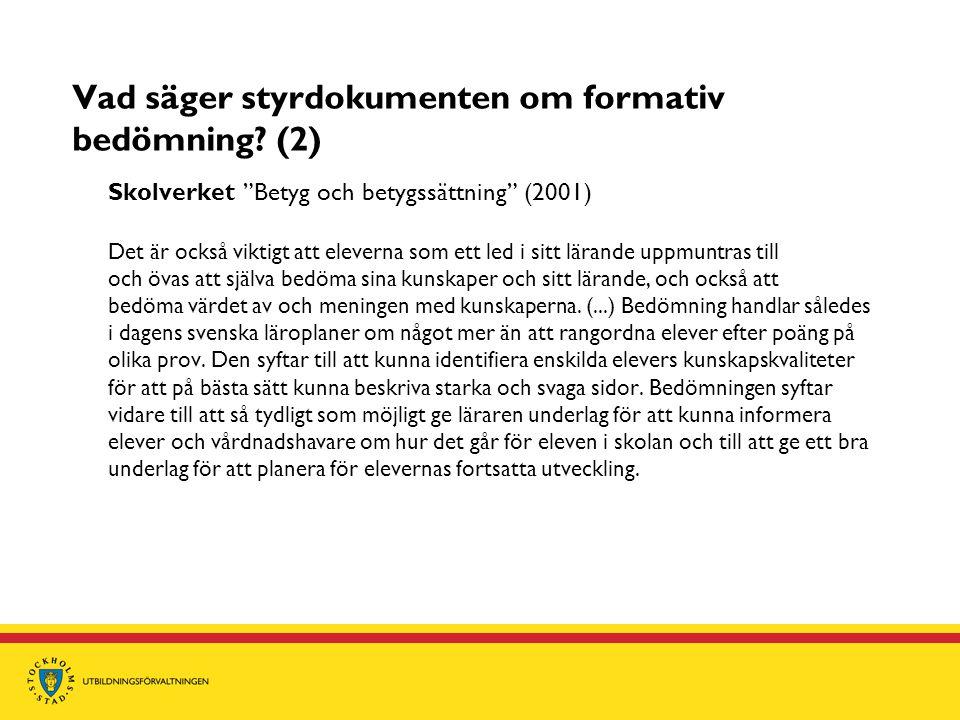 """Vad säger styrdokumenten om formativ bedömning? (2) Skolverket """"Betyg och betygssättning"""" (2001) Det är också viktigt att eleverna som ett led i sitt"""