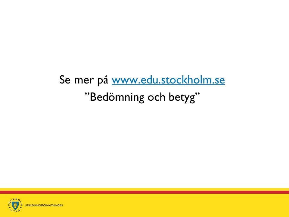 "Se mer på www.edu.stockholm.sewww.edu.stockholm.se ""Bedömning och betyg"""