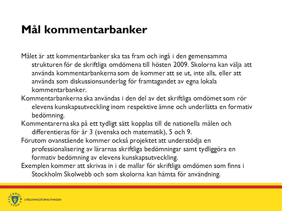 Mål kommentarbanker Målet är att kommentarbanker ska tas fram och ingå i den gemensamma strukturen för de skriftliga omdömena till hösten 2009. Skolor