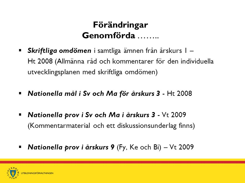 Förändringar Genomförda ……..  Skriftliga omdömen i samtliga ämnen från årskurs 1 – Ht 2008 (Allmänna råd och kommentarer för den individuella utveckl