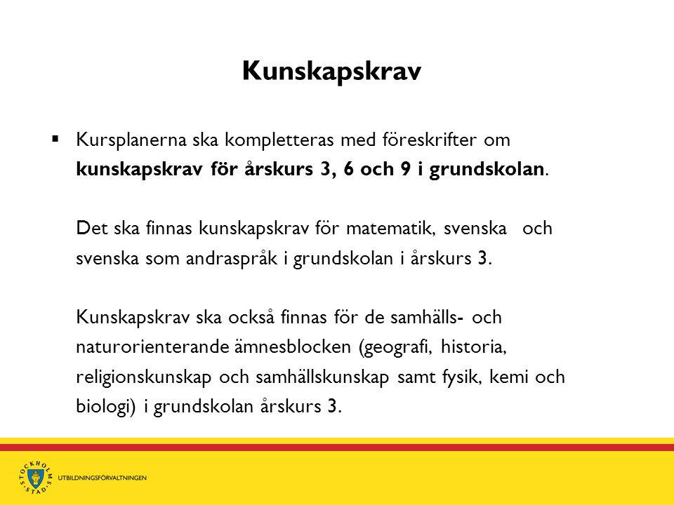 Kunskapskrav  Kursplanerna ska kompletteras med föreskrifter om kunskapskrav för årskurs 3, 6 och 9 i grundskolan. Det ska finnas kunskapskrav för ma