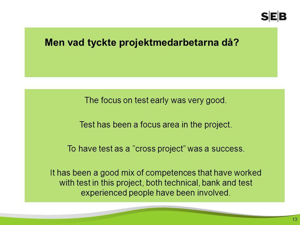 13 Men vad tyckte projektmedarbetarna då.The focus on test early was very good.