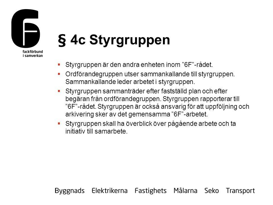 § 4c Styrgruppen  Styrgruppen är den andra enheten inom 6F -rådet.