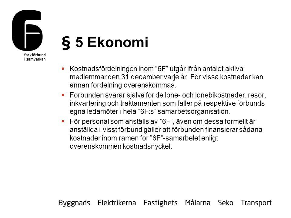 § 5 Ekonomi  Kostnadsfördelningen inom 6F utgår ifrån antalet aktiva medlemmar den 31 december varje år.
