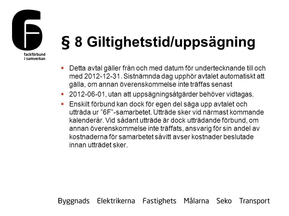 § 8 Giltighetstid/uppsägning  Detta avtal gäller från och med datum för undertecknande till och med 2012-12-31.