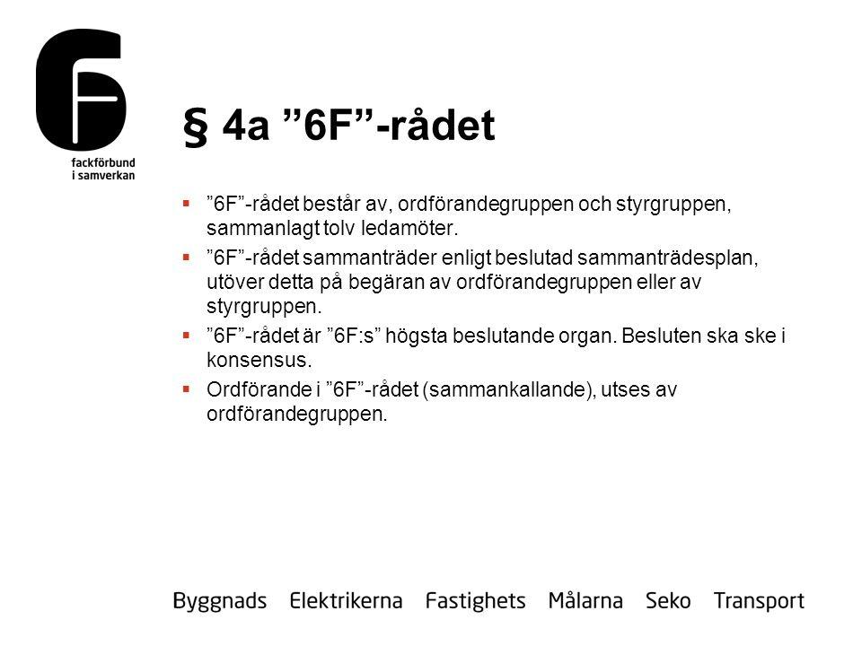 § 4a 6F -rådet  6F -rådet består av, ordförandegruppen och styrgruppen, sammanlagt tolv ledamöter.