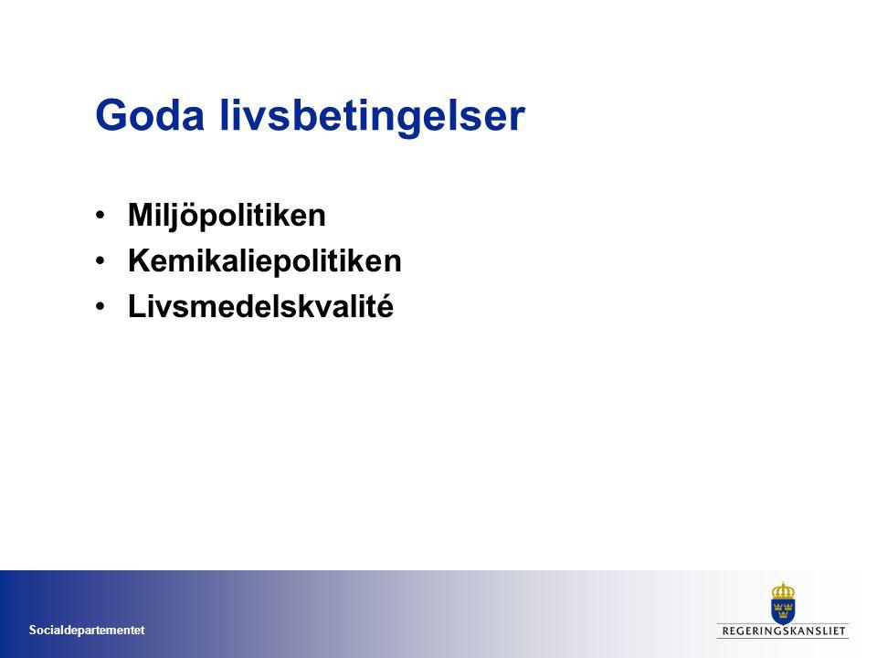 Socialdepartementet Goda livsbetingelser •Miljöpolitiken •Kemikaliepolitiken •Livsmedelskvalité