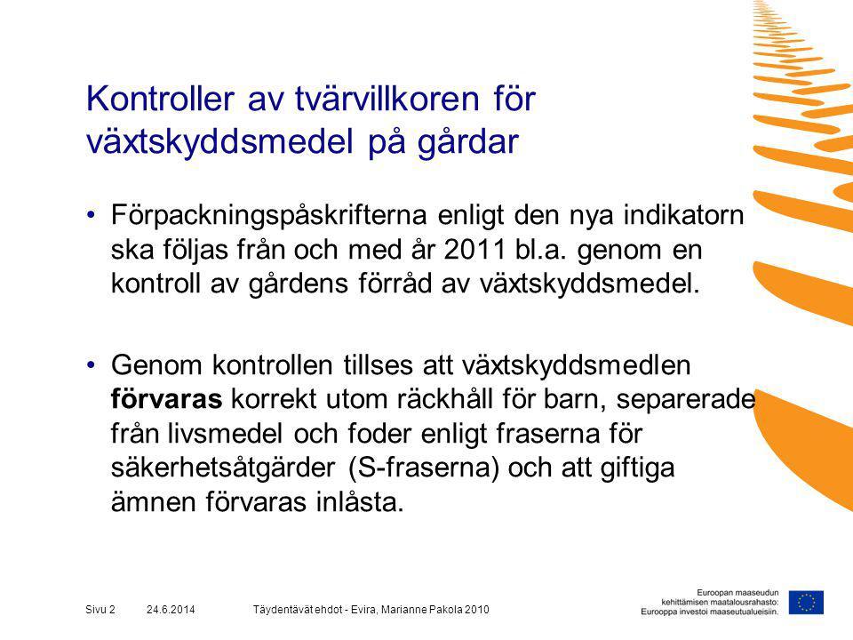 Täydentävät ehdot - Evira, Marianne Pakola 2010Sivu 2 24.6.2014 Kontroller av tvärvillkoren för växtskyddsmedel på gårdar •Förpackningspåskrifterna enligt den nya indikatorn ska följas från och med år 2011 bl.a.