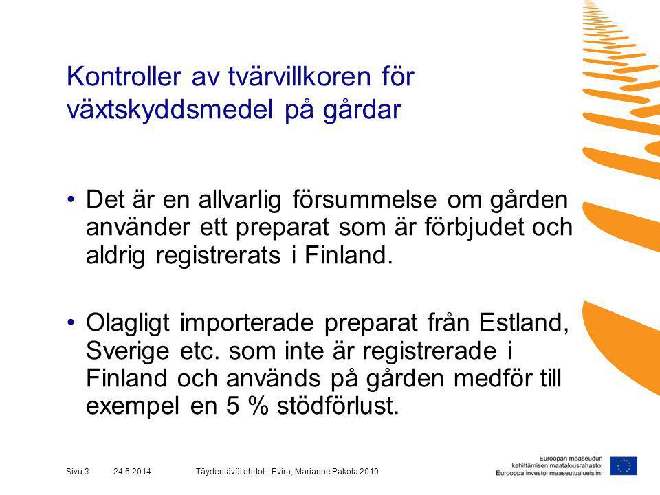 Täydentävät ehdot - Evira, Marianne Pakola 2010Sivu 3 24.6.2014 Kontroller av tvärvillkoren för växtskyddsmedel på gårdar •Det är en allvarlig försummelse om gården använder ett preparat som är förbjudet och aldrig registrerats i Finland.