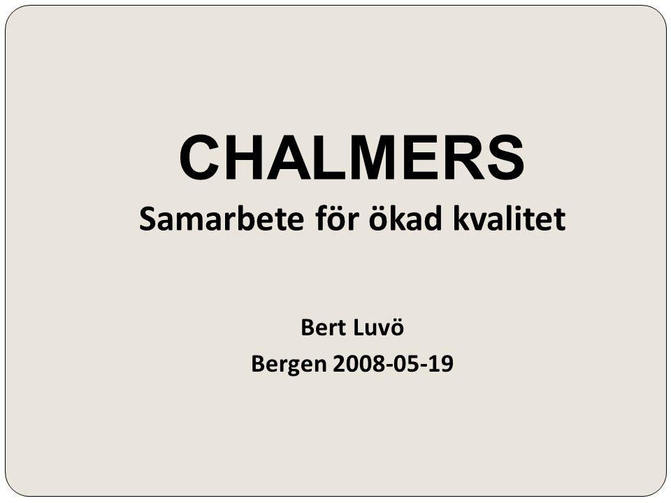 CHALMERS Samarbete för ökad kvalitet Bert Luvö Bergen 2008-05-19
