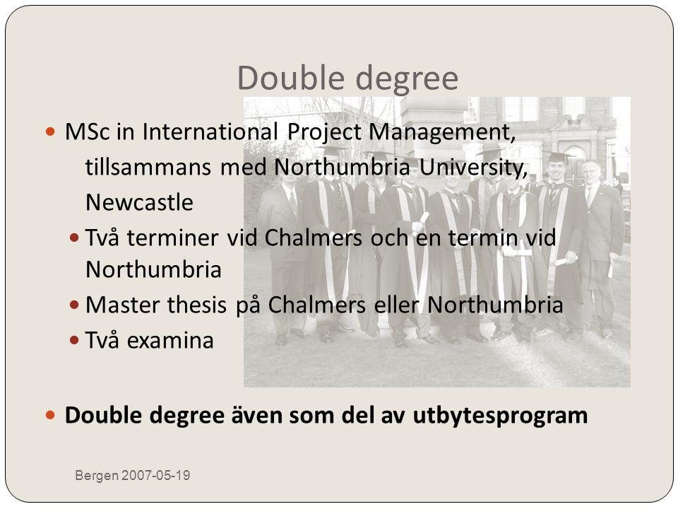 Double degree Bergen 2007-05-19  MSc in International Project Management, tillsammans med Northumbria University, Newcastle  Två terminer vid Chalme