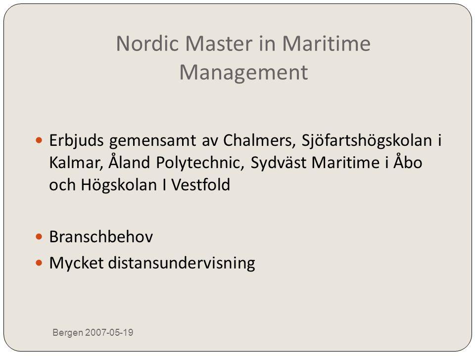 Nordic Master in Maritime Management Bergen 2007-05-19  Erbjuds gemensamt av Chalmers, Sjöfartshögskolan i Kalmar, Åland Polytechnic, Sydväst Maritim