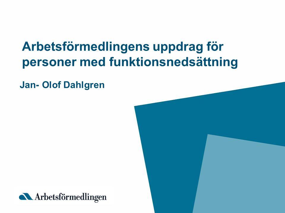 Arbetsförmedlingens uppdrag för personer med funktionsnedsättning Jan- Olof Dahlgren