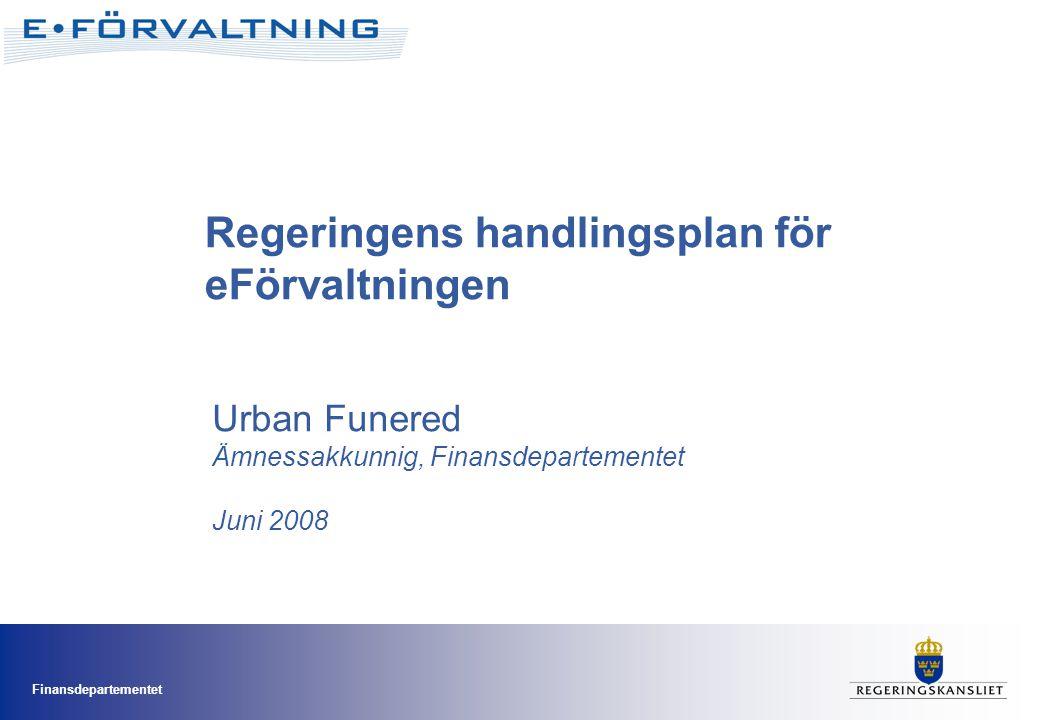 Finansdepartementet Urban Funered Ämnessakkunnig, Finansdepartementet Juni 2008 Regeringens handlingsplan för eFörvaltningen