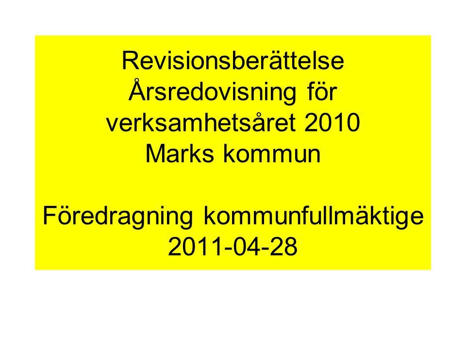 Revisionsberättelse Årsredovisning för verksamhetsåret 2010 Marks kommun Föredragning kommunfullmäktige 2011-04-28