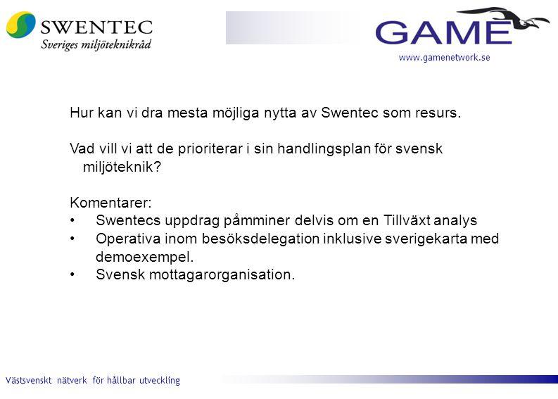 Västsvenskt nätverk för hållbar utveckling www.gamenetwork.se Hur kan vi dra mesta möjliga nytta av Swentec som resurs. Vad vill vi att de prioriterar