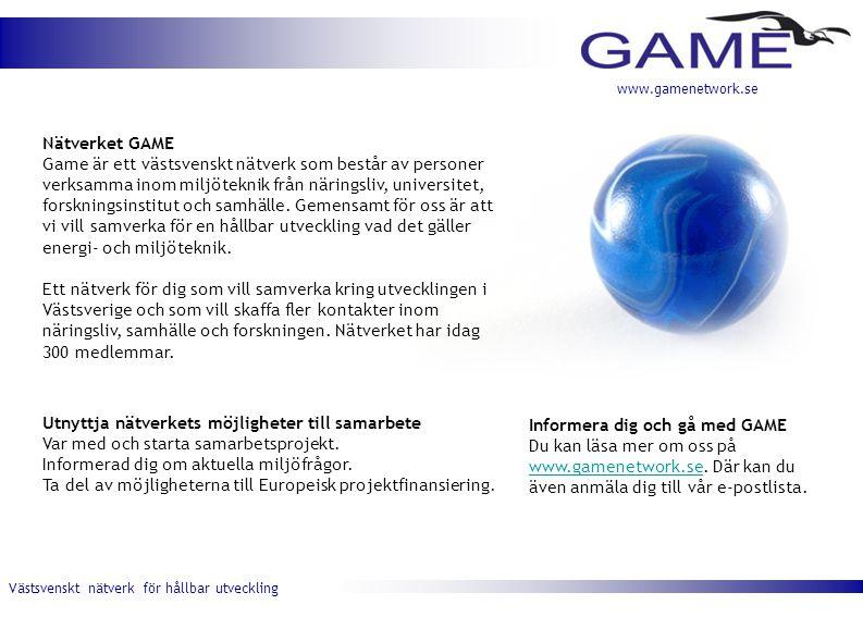 Västsvenskt nätverk för hållbar utveckling www.gamenetwork.se Informera dig och gå med GAME Du kan läsa mer om oss på www.gamenetwork.se.