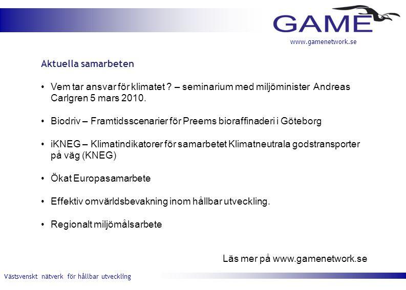 Västsvenskt nätverk för hållbar utveckling www.gamenetwork.se Aktuella samarbeten •Vem tar ansvar för klimatet ? – seminarium med miljöminister Andrea