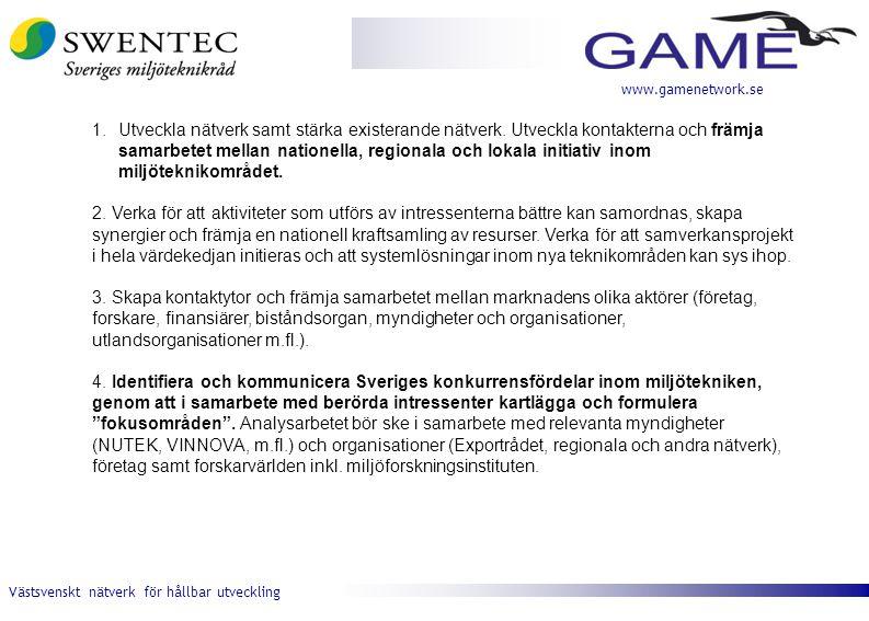 Västsvenskt nätverk för hållbar utveckling www.gamenetwork.se 1.Utveckla nätverk samt stärka existerande nätverk. Utveckla kontakterna och främja sama