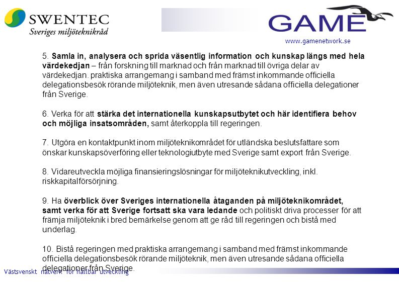 Västsvenskt nätverk för hållbar utveckling www.gamenetwork.se 5. Samla in, analysera och sprida väsentlig information och kunskap längs med hela värde