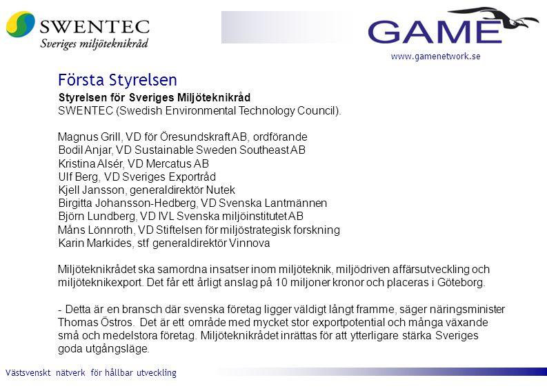 Västsvenskt nätverk för hållbar utveckling www.gamenetwork.se Styrelsen för Sveriges Miljöteknikråd SWENTEC (Swedish Environmental Technology Council)